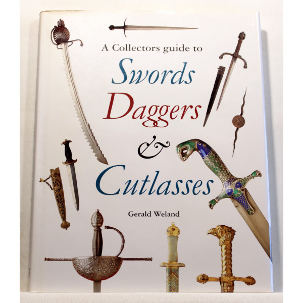 A Collectors Guide to Swords Daggers and Cutlasses
